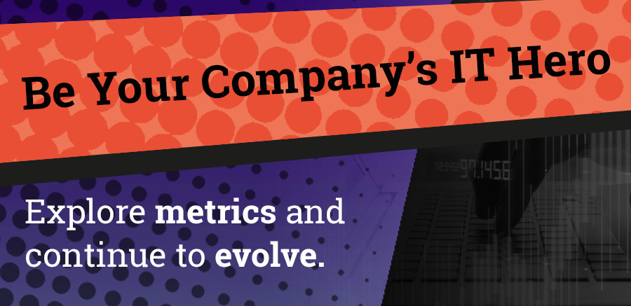 Explore metrics and continue to evolve